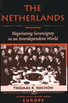 The Netherlands: Negotiating Sovereignty In An Interdependent World  by  Thomas Rochon