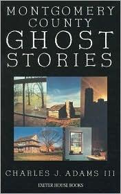 Montgomery County Ghost Stories  by  Charles J. Adams III
