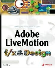 Adobe Livemotion F/X and Design [With CDROM]  by  Daniel Gray