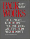 Back Works: An Illustrated Guide to How Your Back Works and What to Do When It Doesnt  by  Timothy J. Gray