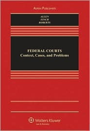 Federal Courts: Context, Cases, and Problems Ronald J. Allen