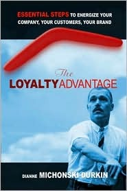 The Loyalty Advantage: Essential Steps to Energize Your Company, Your Customers, Your Brand  by  Dianne Michonski Durkin