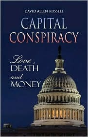 Capital Conspiracy: Love, Death and Money David  Allen Russell