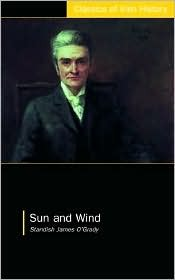 Sun and Wind (Classics of Irish History)  by  Standish J. OGrady