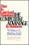 How to Gain (And Maintain) the Competitive Advantage in Business William E. Rothschild