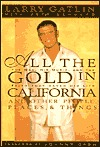 All the Gold in California and Other People, Places and Things Larry Gatlin