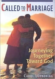 Called to Marriage: Journeying Together Toward God Carol Luebering