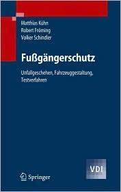 Fußgängerschutz: Unfallgeschehen, Fahrzeuggestaltung, Testverfahren (Vdi Buch) Matthias Kühn