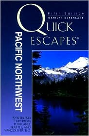 Quick Escapes Pacific Northwest, 5th: 32 Weekend Getaways from Portland, Seattle, and Vancouver, B.C. Marilyn McFarlane