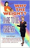 Why the Weight? Dare To Be Great!  by  Jean Krueger