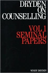 Dryden on Counselling, Volume 1: Seminal Papers Windy Dryden