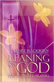 Leaning on God: For Answered Prayers  by  Denise Blackburn