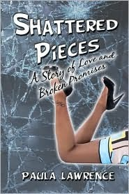 Shattered Pieces: A Story of Love and Broken Promises  by  Paula Lawrence
