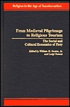 From Medieval Pilgrimage to Religious Tourism: The Social and Cultural Economics of Piety Luigi Tomasi