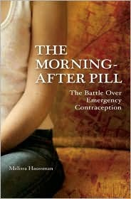 The Morning-After Pill: The Battle Over Emergency Contraception Melissa Haussman
