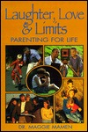 Laughter, Love & Limits: Parenting for Life Maggie Mamen