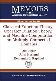 Classical Function Theory, Operator Dilation Theory, and Machine Computation on Multiply-Connected Domains  by  Jim Agler