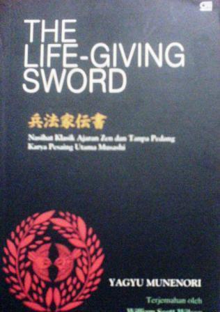 The Life-Giving Sword: Nasihat Klasik Ajaran Zen dan Tanpa Pedang Karya Pesaing Utama Musashi Yagyu Munenori