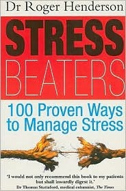 Stress Beaters: 100 Proven Ways to Manage Stress Roger Henderson
