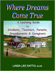 Where Dreams Come True: Learning Guide for Students, Teachers, Parents, Grandparents & Caregivers  by  Linda Lee Ratto