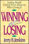 Winning at Losing: Lasting Weight Control from Someone Whos Living It Jerry B. Jenkins