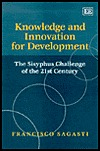 Knowledge and Innovation for Development: The Sisyphus Challenge of the 21st Century  by  Francisco R. Sagasti