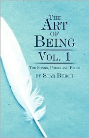 The Art of Being: Vol. 1: The Songs, Poems and Prose  by  Star Burch