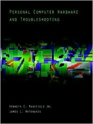 Personal Computer Hardware and Troubleshooting  by  Kenneth C. Mansfield Jr.