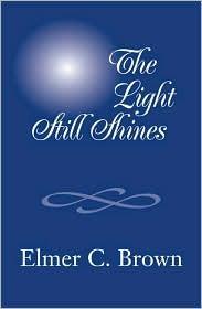 The Light Still Shines Elmer C. Brown