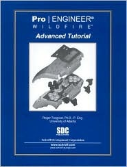 Pro/ENGINEER: Advanced Tutorial Wildfire  by  Roger Toogood