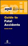 Apil Guide to Fatal Accidents  by  Gordon Exall