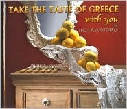 Take the Taste of Greece with You: The Taste of Greece  by  Litsa Bolontzakis