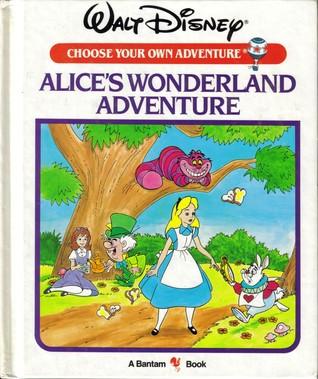 Alice's Wonderland Adventure (Walt Disney Choose Your Own Adventure ...: https://www.goodreads.com/book/show/190961.Alice_s_Wonderland...