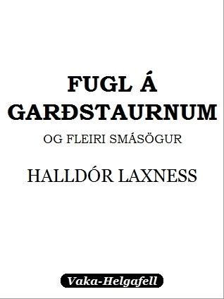 Fugl á garðstaurnum og fleiri smásögur Halldór Laxness