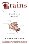 Brains: A Zombie Memoir