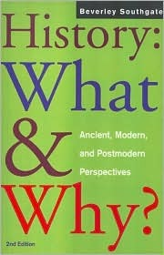 History: What and Why?: Ancient, Modern and Postmodern Perspectives  by  Bever Southgate