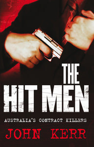 The Hit Men: Australias Contract Killers  by  John Kerr