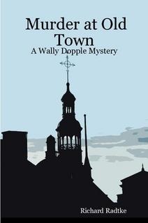Murder at Old Town: A Wally Dopple Mystery Richard Radtke
