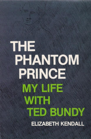 The Phantom Prince: My Life with Ted Bundy  by  Elizabeth Kendall