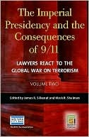 The Imperial Presidency and the Consequences of 9/11: Lawyers React to the Global War on Terrorism, Volume 2  by  Mark Shulman