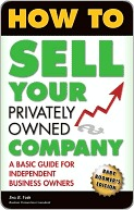 How to Sell Your Privately Owned Company: A Basic Guide for Independent Business Owners, Baby Boomers Edition  by  Eric Voth