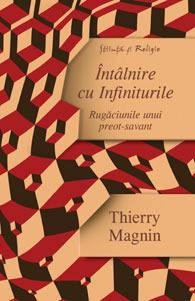 Întâlnire cu Infiniturile - Rugăciunile unui preot-savant  [TO Rencontre d'Infinis - Prières d'un prêtre scientifique]  by  Thierry Magnin