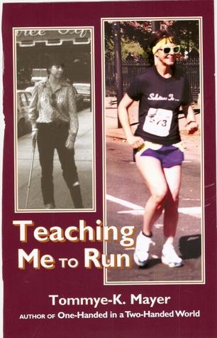 Teaching Me to Run  by  Tommye-K. Mayer
