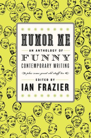 Humor Me: An Anthology of Funny Contemporary Writing (Plus Some Great Old Stuff Too) (2010)