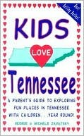 Kids Love Tennessee: A Parents Guide to Exploring Fun Places in Tennessee with Children...Year Round!  by  Michele Zavatsky