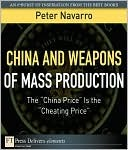 China and Weapons of Mass Production: The China Price Is the Cheating Price  by  Peter Navarro