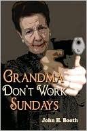 Grandma Dont Work Sundays  by  John Booth