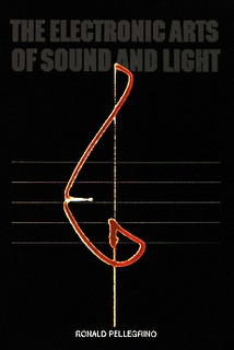 The Electronic Arts Of Sound And Light  by  Ronald Pellegrino