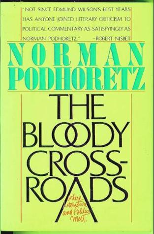 The Bloody Crossroads: Where Literature And Politics Meet  by  Norman Podhoretz