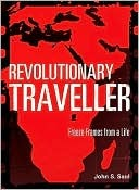 Revolutionary Traveller: Freeze-Frames from a Life John S. Saul